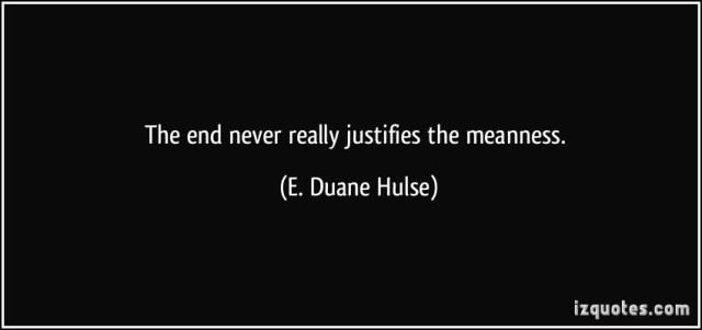 quote-the-end-never-really-justifies-the-meanness-e-duane-hulse-344764