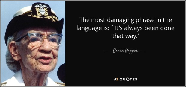 quote-the-most-damaging-phrase-in-the-language-is-it-s-always-been-done-that-way-grace-hopper-55-38-84